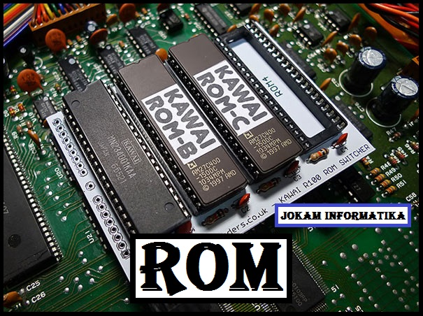 ROM : Pengertian, Jenis, Fungsi Dan Perkembangan ROM Lengkap - JOKAM INFORMATIKA