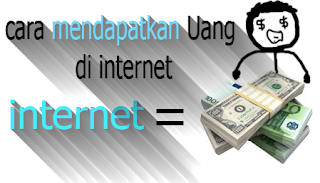 Beberapa cara mendapatkan Uang di internet
