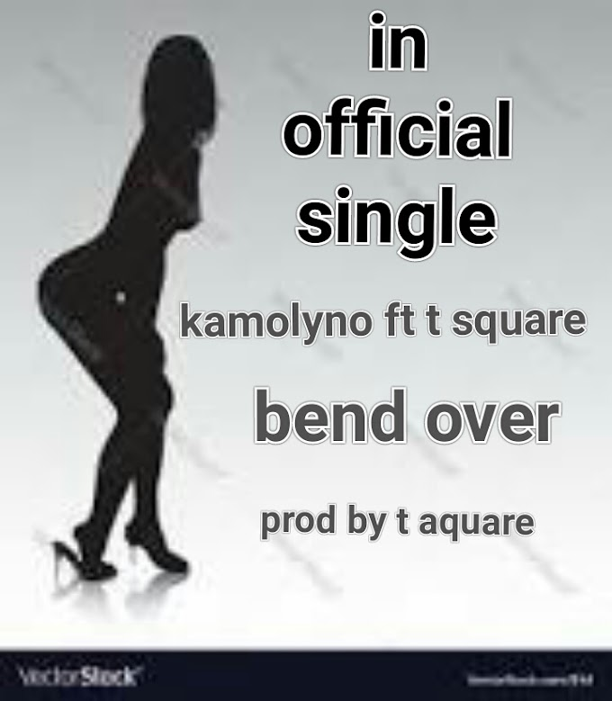 DOWNLOAD MP3: Kamolyno feat. T Square- Bend Over