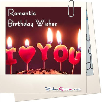 Happy Birthday Wishes And Quotes For the Love Ones: romantic birthday wishes