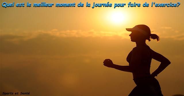 Quel est le meilleur moment de la journée pour faire de l'exercice?