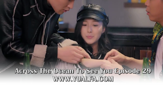 SINOPSIS Across The Ocean To See You Episode 29