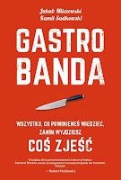 """Jakub Milszewski, Kamil Sadkowski, """"Gastrobanda. Wszystko, co powinieneś wiedzieć zanim wyjdziesz coś zjeść"""""""