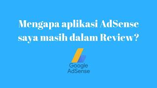 Mengapa aplikasi AdSense saya masih dalam Review