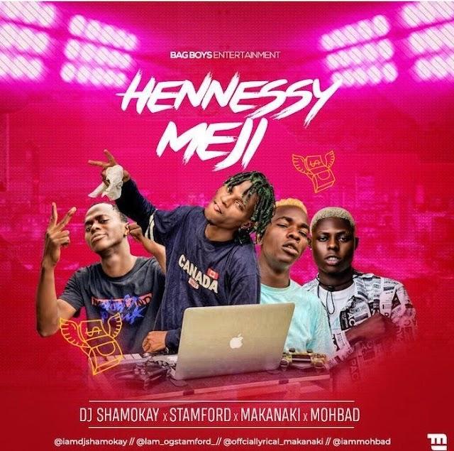 [Music] DJ Shamokay Ft. Mohbad x Stamford x Makanaki – Hennessy Meji