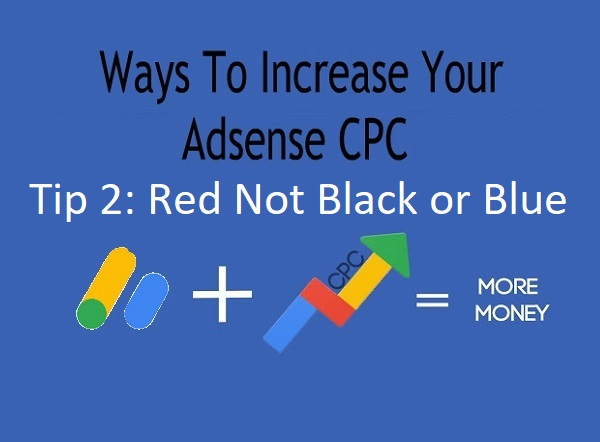 Ways To Increase Your Adsense CPC - Tip 2: Red Not Black or Blue