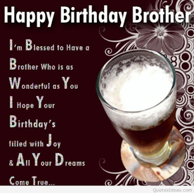 Happy Birthday wishes for brother: i'm blessed to have a brother who is as wonderful as you