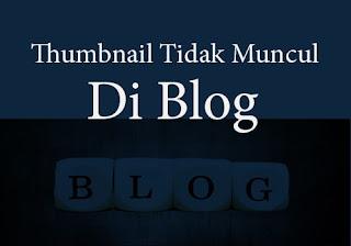 Kenapa Gambar Thumbnail Postingan Tidak Muncul di Blog