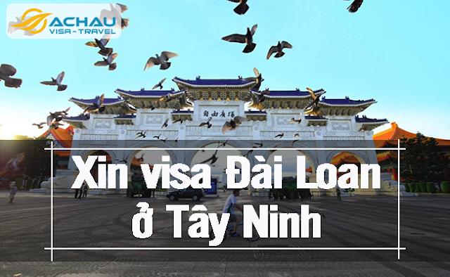 Xin visa Đài Loan ở Tây Ninh như thế nào ?