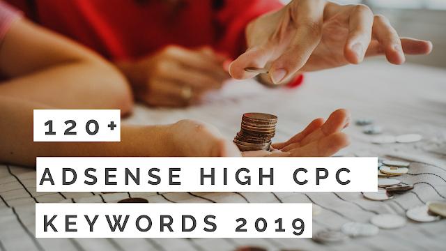 Top 120+ Google Adsense High Cpc Keywords List 2019