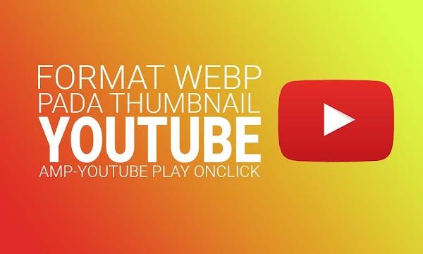Penggunaan Thumbnail Youtube Format WebP Untuk Amp-youtube Play Onclick Lightbox