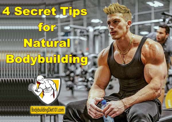 There are four secret tips for natural bodybuilding. They are Fast Start, Bulking, Sleeping and finally CREATINE.
