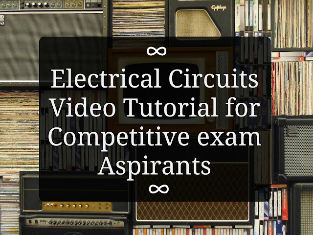 Electrical Circuits Video Tutorial for Competitive exam Aspirants