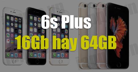 Mua iPhone 6s Plus 16GB hay 64GB