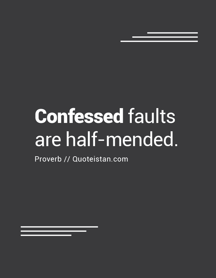 Confessed faults are half-mended.