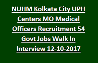 NUHM Kolkata City UPH Centers MO Medical Officers Recruitment Notification 54 Govt Jobs Walk In Interview 12-10-2017