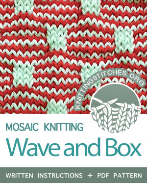 MOSAIC KNITTING. #howtoknit the Wave and Box stitch. FREE written instructions, PDF knitting pattern.  #knittingstitches #mosaicknitting