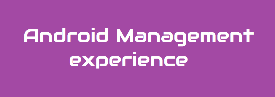 Android Management experience