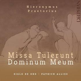 Siglo De Oro - Praetorius: Missa Tulerunt Dominum Meum - Delphian
