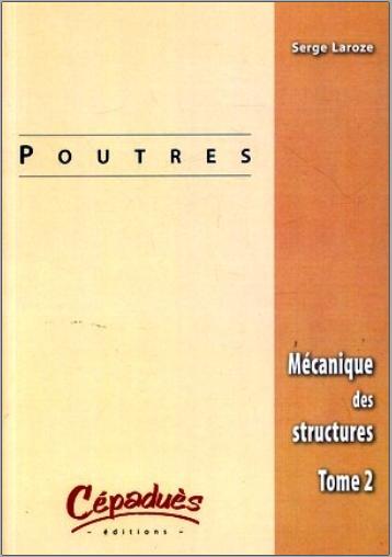 Livre : Mécanique des structures - Tome 2, Poutres - Serge Laroze PDF