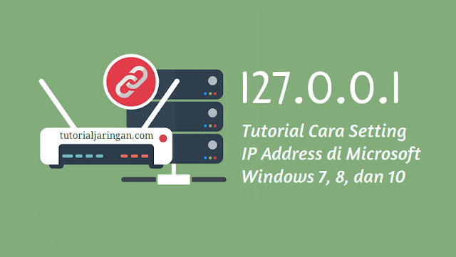 Tutorial Cara Setting IP Address di Windows 7, 8, 10
