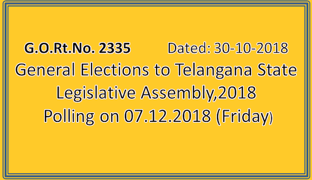 G.O.Rt.No. 2335 || General Elections to Telangana State Legislative Assembly,2018- Polling on 07.12.2018 (Friday)- Declaration of Holiday