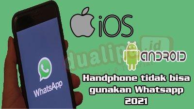 Handphone Android dan iOS tidak bisa digunakan dan buka WhatsApp 2021