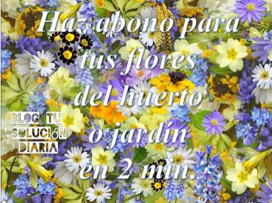 Haz abono para tus flores del huerto o jardín en 2 min.