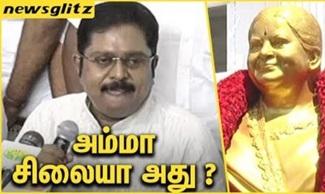 TTV Dinakaran funny comment on Jayalalitha statue