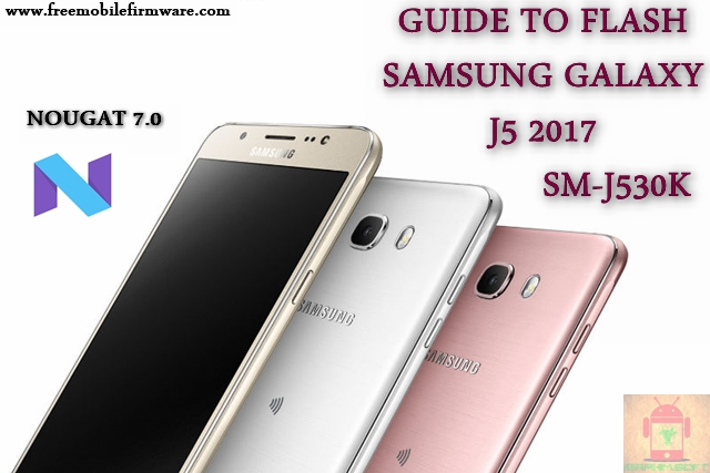 Guide To Flash Samsung Galaxy J5 2017 SM-J530K Nougat 7.0 Odin Method Tested Firmware