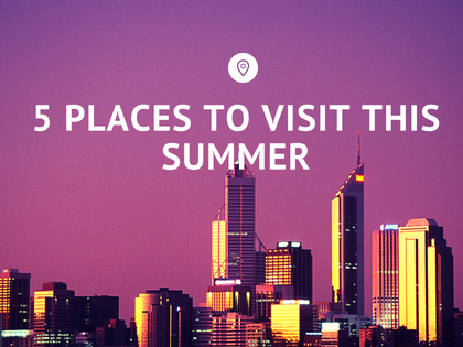 5 PLACES TO VISIT THIS SUMMER