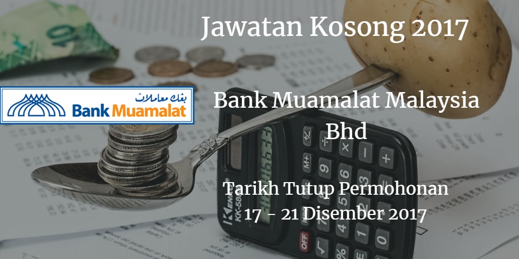 Jawatan Kosong Bank Muamalat Malaysia Bhd 17 - 21 Disember 2017