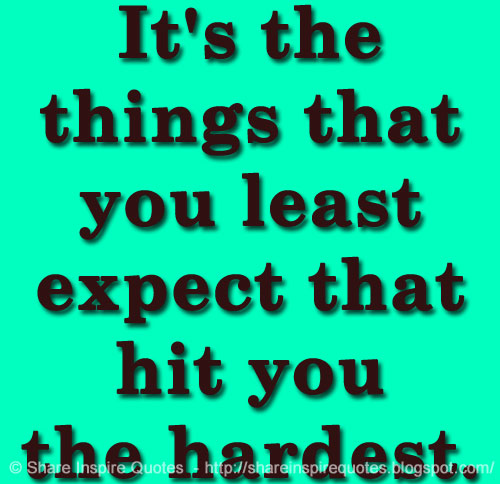 It\'s the things that you least expect that hit you the ...