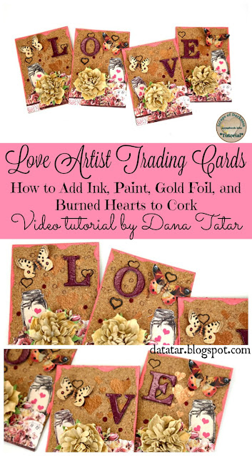 Love Artist Trading Card Set Video Tutorial by Dana Tatar for Scraps of Darkness Kit Club - How to add Ink, Paint, Gold Foil, and Burned Hearts to Cork.