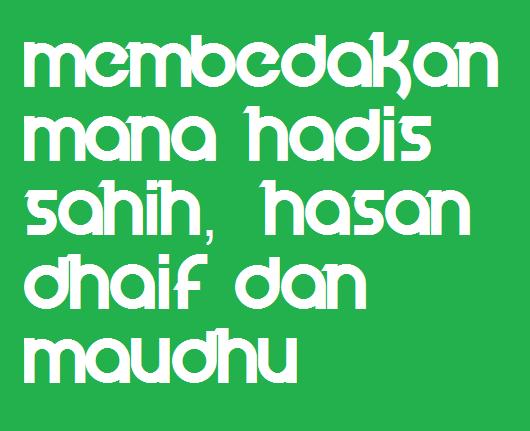 Membedakan Mana Hadis Sahih Hasan Dhaif Dan Maudhu Warta Madrasah
