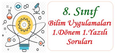 8. Sınıf Bilim Uygulamaları 1.Dönem 1.Yazılı Soruları