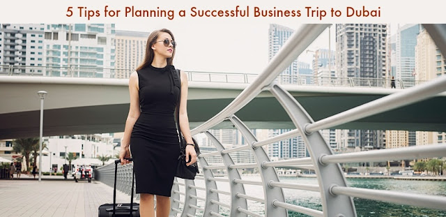 5 Tips for Planning a Successful Business Trip to Dubai