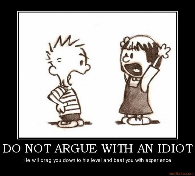 do-not-argue-with-an-idiot-demotivational-poster-1282579406.jpg