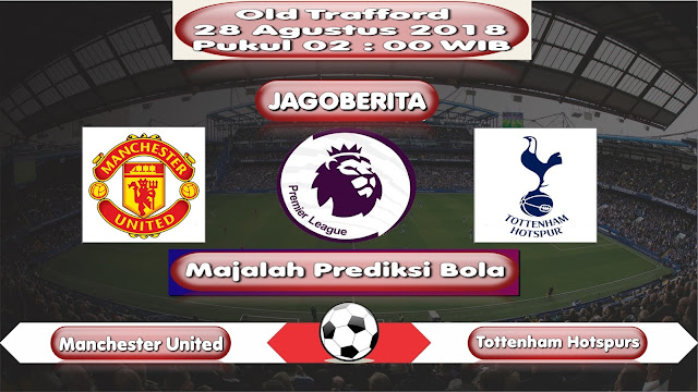 Prediksi Bola Manchester United vs Tottenham Hotspurs 28 Agustus 2018