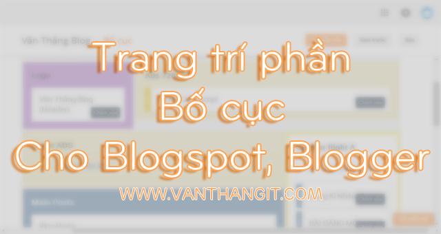 Trang trí phần bố cục cho Blogspot, Blogger ?