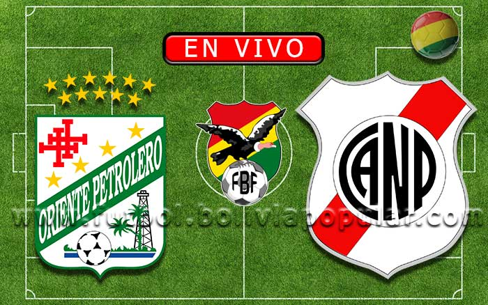 【En Vivo】Oriente Petrolero  vs. Nacional Potosí - Torneo Clausura 2019