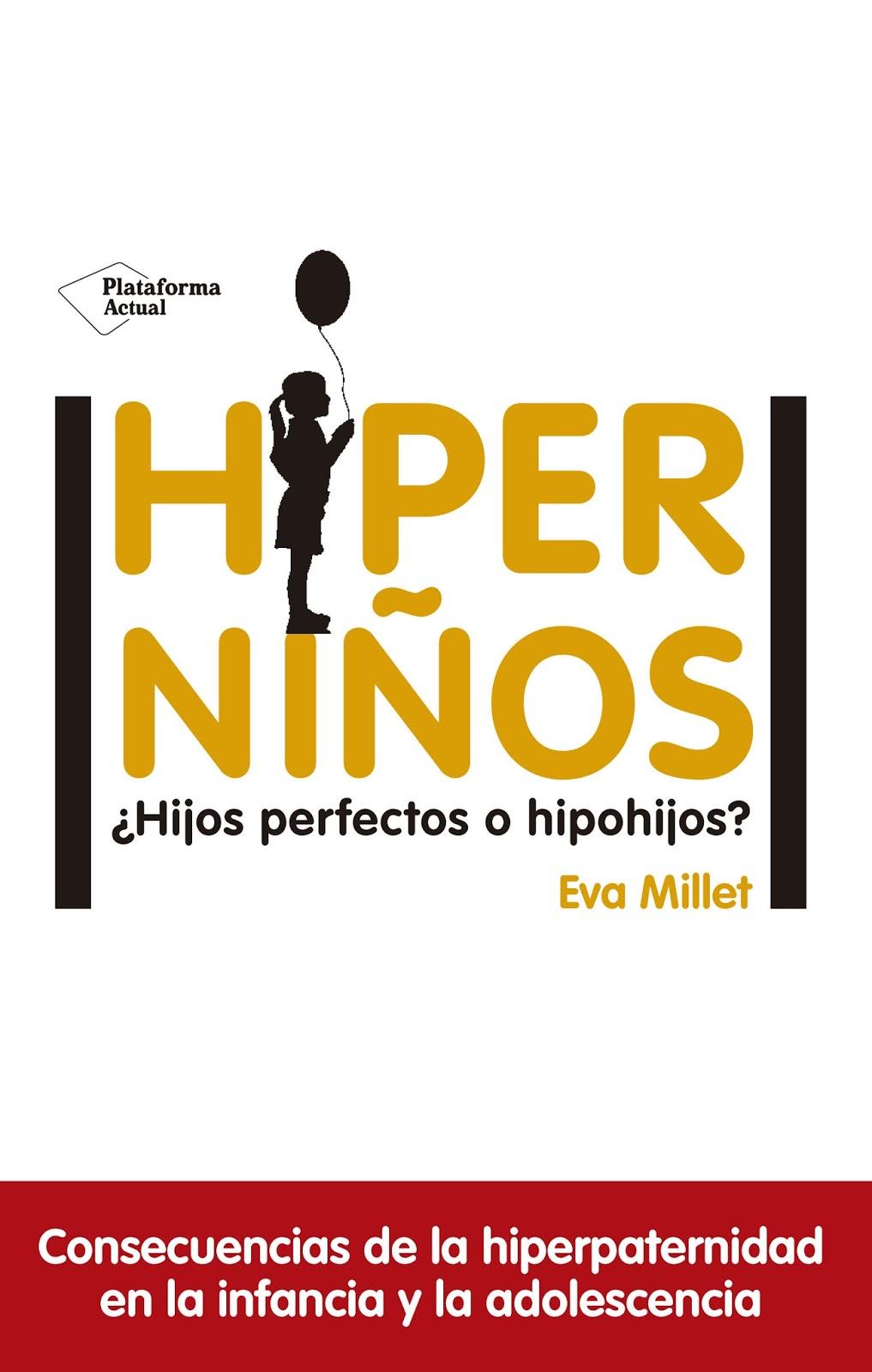 El primero de ellos es 'Hiperniños', de Eva Millet, un libro en el que la  autora ahonda en los efectos y consecuencias que tiene en los hijos esa  crianza ...