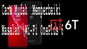 Cara Mudah  Memperbaiki Masalah Wi-Fi OnePlus 6 1