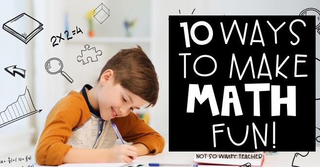 10 Ways to Make Math Fun - Diary of a Not So Wimpy Teacher Blog