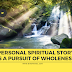 Personal Story As A Pursuit of Spiritual Wholeness