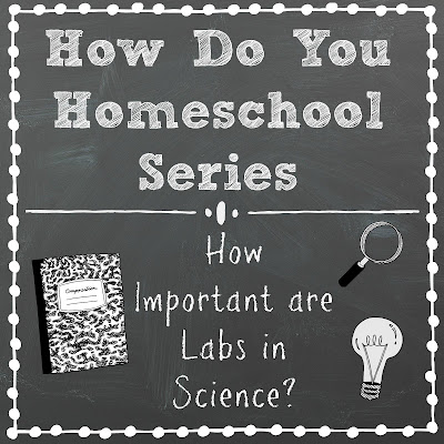How Important are Labs in Science? Part of the How Do You Homeschool series on Homeschool Coffee Break @ kympossibleblog.blogspot.com
