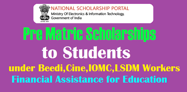 Pre Matric Scholarships 2018 to Students under Beedi,Cine,IOMC,LSDM Workers Welfare Fund Financial Assistance for Education