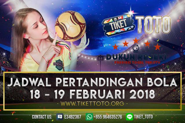 JADWAL PERTANDINGAN BOLA 18 – 19 FEBRUARI 2019