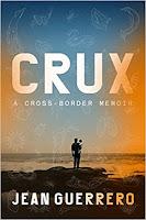 Crux: A Cross-Border Memoir, Jean Guerrero, InToriLex