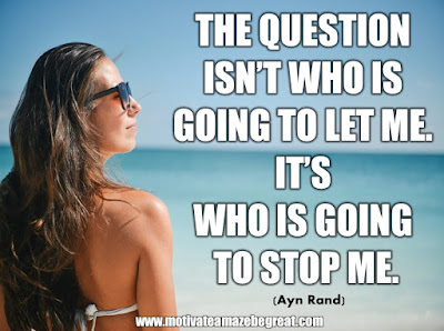 "16 Awesome Quotes To Reach Your Dreams: ""The question isn't who is going to let me; it's who is going to stop me."" - Ayn Rand"